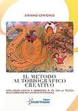 Il Metodo Autobiografico Creativo: Intelligenza emotiva e narrazzione di sè con la tecnica della fiabazione per la crescita personale