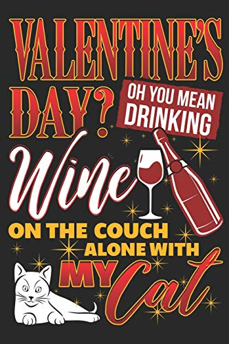 Valentine's Day? Oh You Mean Drinking Wine On The Couch Alone With My Cat: Gratitude Journal for Wine and Cat Lovers (Cats and Kittens Motivational Prompt Journals, Band 2)