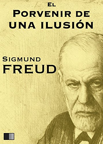 El porvenir de una ilusión por Sigmund Freud