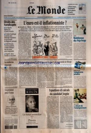 MONDE (LE) [No 17717] du 11/01/2002 - LE MONDE DES LIVRES - PIERRE SENGES, LA REVOLUTION PAR LES PLANTES - GUERRE ET TERRORISME DROITS DES HANDICAPES - LES DEPUTES METTENT FIN A L'ARRET PERRUCHE - L'ENFANT HANDICAPE NE POURRA PLUS DEMANDER REPARATION EN CAS D'ERREUR DE DIAGNOSTIC PRENATAL - ARRET PERRUCHE, COUR DE CASSATION, COMITE D'ETHIQUE - TOUS LES TEXTES POUR COMPRENDRE - ENQUETE - DEUX FAMILLES SE RACONTENT L'EURO EST-IL INFLATIONNISTE ? - L'ENQUETE DU 'MONDE+« REVELE par Collectif