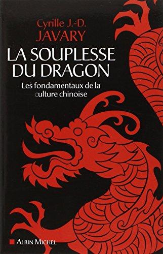 La souplesse du dragon : Les fondamentaux de la culture chinoise par Cyrille J-D Javary