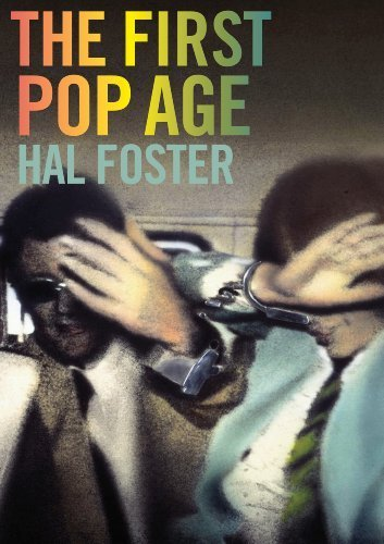 The First Pop Age: Painting and Subjectivity in the Art of Hamilton, Lichtenstein, Warhol, Richter, and Ruscha by Foster, Hal (2014) Paperback