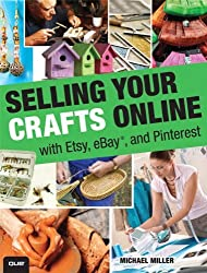 Selling Your Crafts Online: With Etsy, eBay, and Pinterest by Michael Miller (2012-10-12)