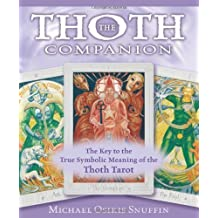 The Thoth Companion: The Key to the True Symbolic Meaning of the Thoth Tarot by Michael Osiris Snuffin (2007-11-08)
