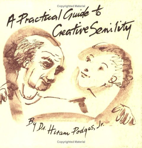 A Practical Guide to Creative Senility by Hiram Podges (1988-05-02)