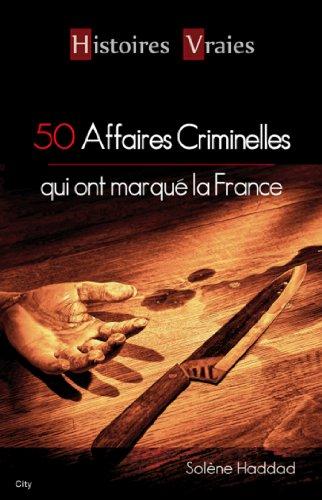 50 affaires criminelles qui ont marqué la France - Solène Haddad
