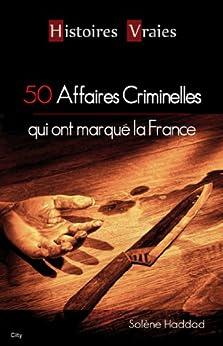 50 affaires criminelles qui ont marqué la France (Histoires vraies)