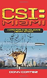 Harm for the Holidays: Heart Attack (CSI: Miami) by Donn Cortez (2007-01-30)