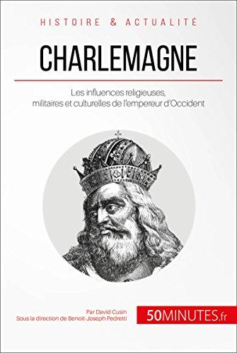 Charlemagne: Les influences religieuses, militaires et culturelles de l'empereur d'Occident (Grandes Personnalités t. 36)