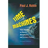 TIME MACHINES. : Time travels in Physics, Metaphysics, and Science Fiction, 2nd edition