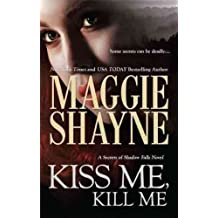 Kiss Me, Kill Me (Secrets of Shadow Falls Novel) by Maggie Shayne (2010-12-01)