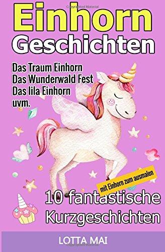 Einhorn-Geschichten: 10 fantastische Geschichten über Einhörner und ihre ganz eigene Magie (ab 5...