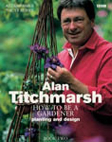 How to Be a Gardener: Secrets of Success (Book Two) by Alan Titchmarsh (2003-01-30)