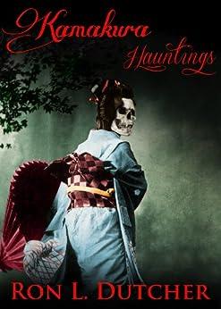 Kamakura Kwaidan True Japanese Ghost Stories and Hauntings (English Edition) di [Dutcher, Ron]