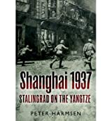 [(Shanghai 1937: Stalingrad on the Yangtze)] [ By (author) Peter Harmsen ] [June, 2013]