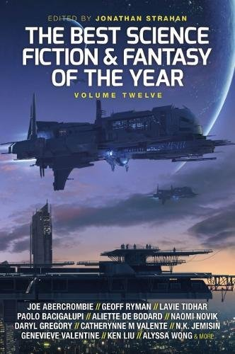 The Best Science Fiction and Fantasy of the Year: Volume Twelve: 12 (Best SF & Fantasy of the Year)