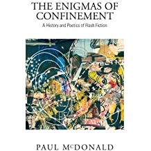 The Enigmas of Confinement: A History and Poetics of Flash Fiction