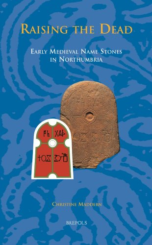 Raising the Dead: Early Medieval Names Stones in Northumbria (Studies in the Early Middle Ages) por Christine Maddern