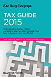 The Daily Telegraph Tax Guide 2015: Understanding the Tax System, Completing Your Tax Return and Planning How to Become More Tax Efficient