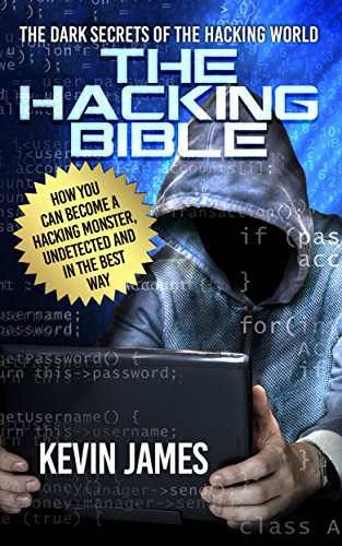 THE HACKING BIBLE: The Dark secrets of the hacking world: How you ...