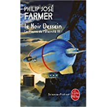 Le Fleuve de l'éternité, tome 3 : Le Noir dessein de Philip José Farmer ,Guy Abadia (Traduction) ( 1992 )