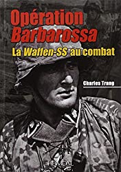 Operation Barbarossa: La Waffen-ss Au Combat (French Edition) by Charles Trang (2014-01-19)