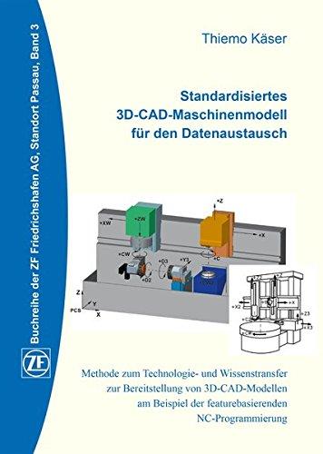Standardisiertes 3D-CAD-Maschinenmodell für den Datenaustausch: Methode zum Technologie- und Wissenstransfer zur Bereitstellung von 3D-CAD-Modellen am ... AG, Standort Passau, Band 3 (ZF Buchreihe)