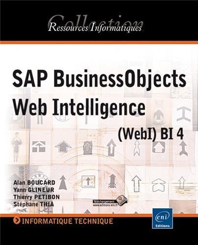 SAP BusinessObjects Web Intelligence (WebI) BI 4 de Alan BOUCARD, Thierry PETIBON, Stphane THIA Yann GLINEUR (9 janvier 2013) Broch