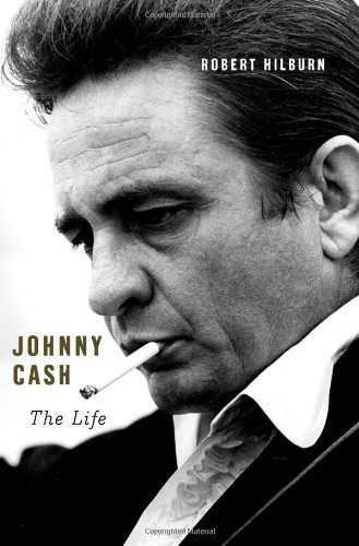 Johnny Cash: The Life by Hilburn, Robert (2013) Hardcover