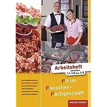 Fit im Fleischer-Fachgeschäft: Lernfeldorientierte Grundbildung für Fleischer/-innen und Fachverkäufer/-innen Fleischerei: Arbeitsheft, 2. Auflage, 2011