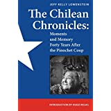 The Chilean Chronicles: Moments and Memory Forty Years After The Pinochet Coup (English Edition)
