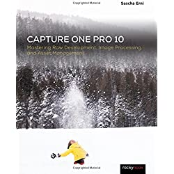 Capture One Pro 10: Mastering Raw Development, Image Processing, and Asset Management