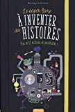 Telecharger Livres Le super livre a inventer des histoires Plus de 12 millions de possibilites (PDF,EPUB,MOBI) gratuits en Francaise