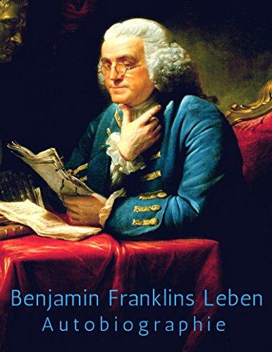 Benjamin Franklins Leben: Autobiographie