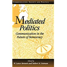 Mediated Politics: Communication in the Future of Democracy (Communication, Society and Politics) by W. Lance Bennett (Editor), Robert M. Entman (Editor) (20-Nov-2000) Hardcover