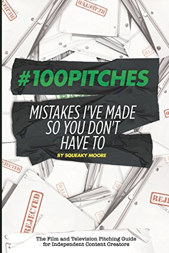 #100Pitches: Mistakes I've Made So You Don't Have To: The Film and Television Pitching Guide for Content Creators