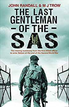 The Last Gentleman of the SAS: A Moving Testimony from the First Allied Officer to Enter Belsen at the End of the Second World War by [Randall, John, Trow, M J]