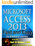 Microsoft Access 2013, Fast and Easy: A Beginners Tutorial for Microsoft Access 2013 (Get It Done FAST Book 14) (English Edition)