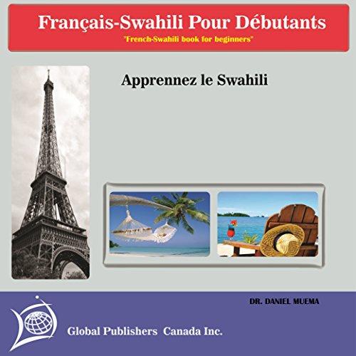 Livre de français-swahili pour débutants: Apprenez Swahili par Dr. Daniel Muema