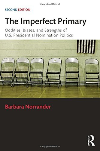 The Imperfect Primary: Oddities, Biases, and Strengths of U.S. Presidential Nomination Politics (Controversies in Electoral Democracy and Representation) by Barbara Norrander (4-Mar-2015) Paperback