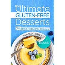 The Ultimate Gluten-free Desserts: 25 Breathtaking Dessert Recipes (English Edition)