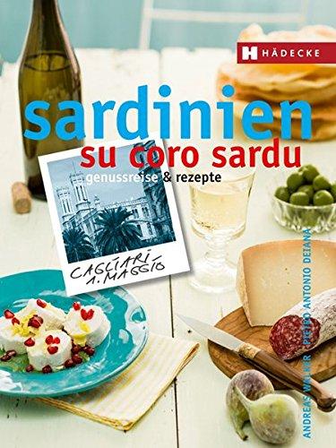 Sardinien – su coro sardu: Genussreise und Rezepte (Genussreise & Rezepte)