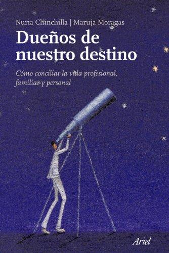 Dueños de nuestro destino: Cómo conciliar la vida profesional, familiar y personal (Ariel) por Nuria Chinchilla