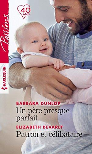 Un Père Presque Parfait - Patron Et Célibataire Passions