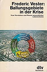 Ballungsgebiete in der Krise. Eine Anleitung zum Verstehen und Planen menschlicher Lebensräume mit Hilfe der Biokybernetik