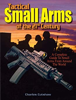 Tactical Small Arms of the 21st Century: A Complete Guide to Small Arms From Around the World par [Cutshaw, Charles Q.]