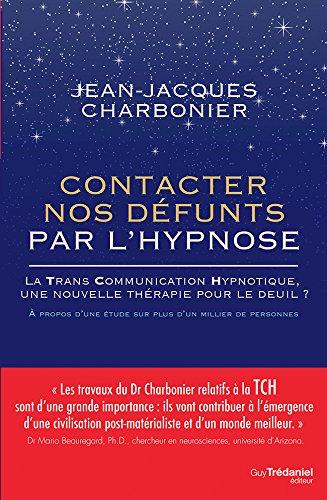 Contacter nos défunts par l'hypnose : La Trans Communication Hypnotique : une nouvelle thérapie pour le deuil