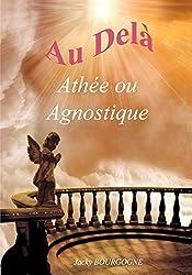 Au delà Athée ou agnostique ?: Partie 4