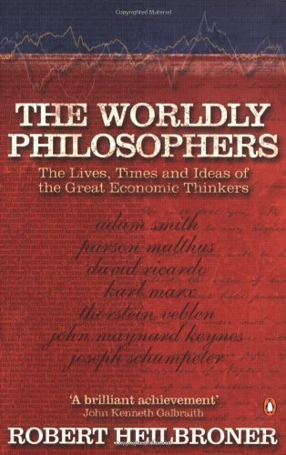 The Worldly Philosophers: The Lives, Times, and Ideas of the Great Economic Thinkers (Penguin Business Library) by Heilbroner, Robert L 7Rev Edition (2000)