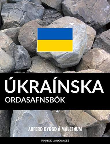 Úkraínska Orðasafnsbók: Aðferð Byggð á Málefnum (Icelandic Edition) por Pinhok Languages